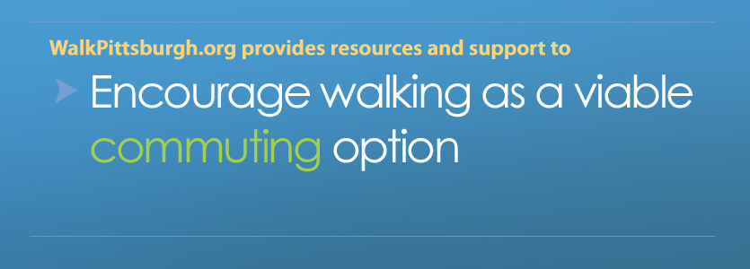 WalkPittsburgh provides resources and support to encourage walking as a commuting alternative