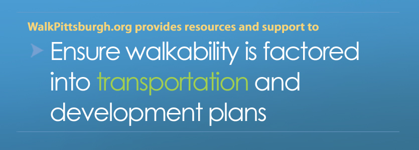 WalkPittsburgh provides resources and support to ensure walkability is factored into transportation and development plans